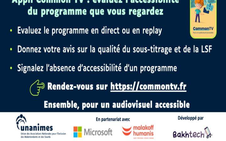 Appli Common TV : évaluez l'accessibilité du programme que vous regardez. Evaluez le programme en direct ou en replay Donnez votre avis sur la qualité du sous-titrage et de la LSF Signalez l'absence d'accessibilité d'un programme. Rendez-vous sur https://commontv.fr. En partenariat avec Microsoft et Malakoff Humanis. Développé par Bakhtech
